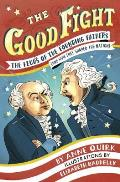 Good Fight The Feuds of the Founding Fathers & How They Shaped the Nation