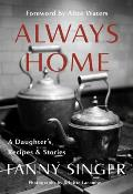 Always Home A Daughters Recipes & Stories Foreword by Alice Waters