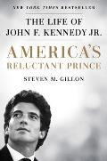Americas Reluctant Prince The Life of John F Kennedy Jr