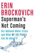 Supermans Not Coming Our National Water Crisis & What We the People Can Do About It