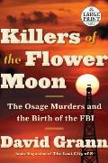 Killers of the Flower Moon: The Osage Murders and the Birth of the FBI (Large Print)
