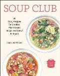 Soup Club 80 Cozy Recipes for Creative Plant Based Soups & Stews to Share