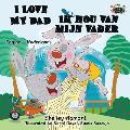 I Love My Dad - Ik hou van mijn vader: English Dutch Bilingual Edition