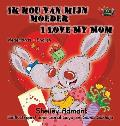Ik hou van mijn moeder I Love My Mom: Dutch English Bilingual Edition
