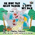 Ik Hou Van Mijn Vader I Love My Dad: Dutch English Bilingual Edition