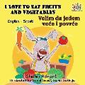 I Love to Eat Fruits and Vegetables (English Serbian Bilingual Book Latin alphabet)