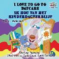 I Love to Go to Daycare: English Dutch Bilingual