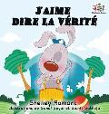 J'aime dire la v?rit? (French Kids Book): I Love to Tell the Truth (French Edition)