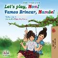Let's play, Mom!: English Portuguese (Brazil) Bilingual Book