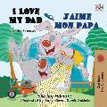 I Love My Dad J'aime mon papa: English French Bilingual Book for Kids
