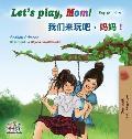 Let's play, Mom!: English Mandarin (Chinese Simplified) Bilingual Book