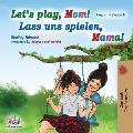 Let's Play, Mom! Lass uns spielen, Mama!: English German Bilingual Book