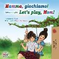 Mamma, giochiamo! Let's play, Mom!: Italian English Bilingual Book