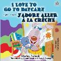 I Love to Go to Daycare J'adore aller ? la cr?che: English French Bilingual Book