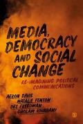 Media, Democracy and Social Change: Re-Imagining Political Communications