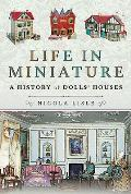 Life in Miniature: A History of Dolls' Houses