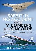 Safety Is No Accident - From 'v' Bombers to Concorde: A Flight Test Engineer's Story