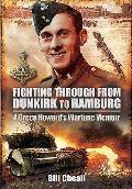 Fighting Through from Dunkirk to Hamburg: A Green Howard's Wartime Memoir