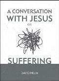 A Conversation with Jesus... on Suffering
