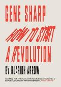 Gene Sharp: How to Start a Revolution: How to Start a Revolution