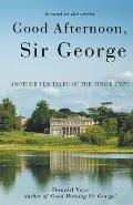 Good Afternoon, Sir George: Another Ten Tales of the Tinier Type