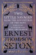 Two Little Savages - Being the Adventures of Two Boys who Lived as Indians and What They Learned