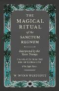 The Magical Ritual of the Sanctum Regnum - Interpreted by the Tarot Trumps - Translated from the Mss. of ?liphas L?vi - With Eight Plates