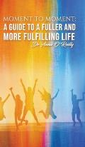 Moment to Moment: A Guide to a Fuller and More Fulfilling Life