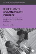 Black Mothers and Attachment Parenting: A Black Feminist Analysis of Intensive Mothering in Britain and Canada