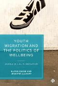 Youth Migration and the Politics of Wellbeing: Stories of Life in Transition
