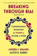 Breaking Through Bias Second Edition: Communication Techniques for Women to Succeed at Work