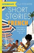 Short Stories in French for Intermediate Learners Read for pleasure at your level expand your vocabulary & learn French the fun way