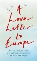 A Love Letter to Europe: An Outpouring of Sadness and Hope - Mary Beard, Shami Chakrabati, Sebastian Faulks, Neil Gaiman, Ruth Jones, J.K. Rowl