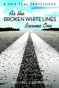 As the Broken White Lines Become One