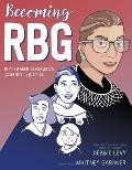 Becoming RBG Ruth Bader Ginsburgs Journey to Justice