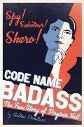 Code Name Badass The True Story of Virginia Hall