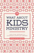 What about Kids Ministry?: Practical Answers to Questions about Kids Ministry
