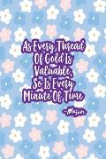 As Every Thread of Gold Is Valuable, So Is Every Minute of Time: Blank Lined Journals Portable