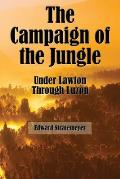 The Campaign of the Jungle (Illustrated Edition): Under Lawton Through Luzon