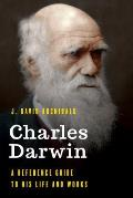 Charles Darwin: A Reference Guide to His Life and Works