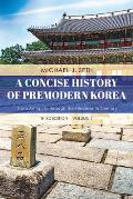 A Concise History of Premodern Korea: From Antiquity through the Nineteenth Century, Volume 1, Third Edition