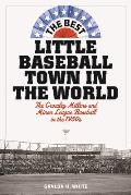 The Best Little Baseball Town in the World: The Crowley Millers and Minor League Baseball in the 1950s