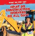 What Do Construction Workers Do All Day?