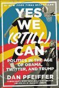 Yes We (Still) Can: Politics in the Age of Obama, Twitter and Trump