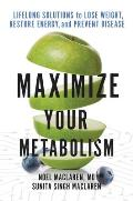 Maximize Your Metabolism Lifelong Solutions to Lose Weight Restore Energy & Prevent Disease