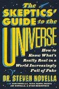 Skeptics Guide to the Universe How to Know Whats Really Real in a World Increasingly Full of Fake
