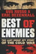 Best of Enemies The Last Great Spy Story of the Cold War