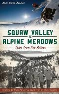 Squaw Valley & Alpine Meadows: Tales from Two Valleys