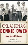 Oklahoma's Bennie Owen: : Man for All Seasons