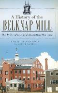 A History of the Belknap Mill: The Pride of Laconia's Industrial Heritage